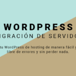 Cómo migrar WordPress de hosting y dominio