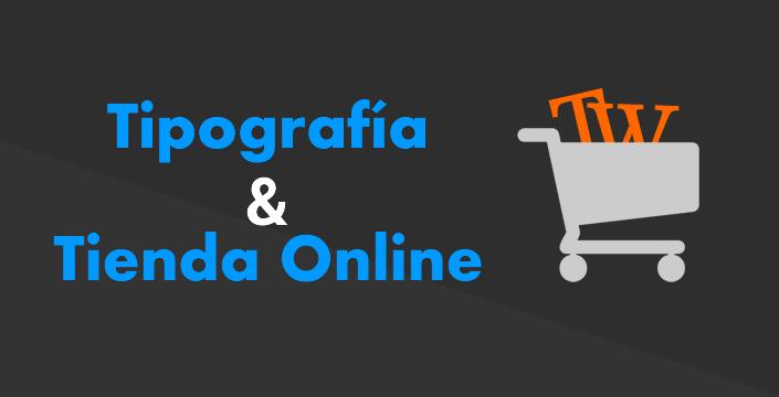 Tipografía y Tienda Online